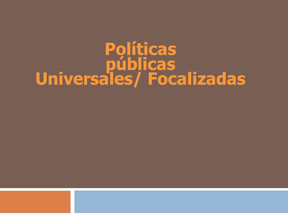 Políticas públicas Universales/ Focalizadas