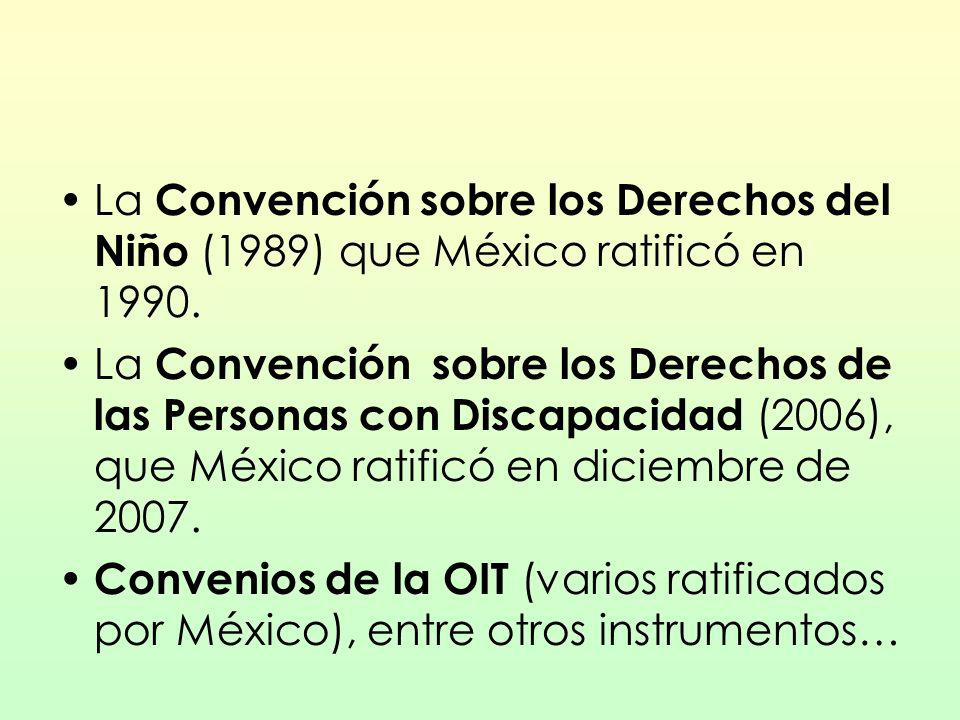 La Convención sobre los Derechos del Niño (1989) que México ratificó en 1990.
