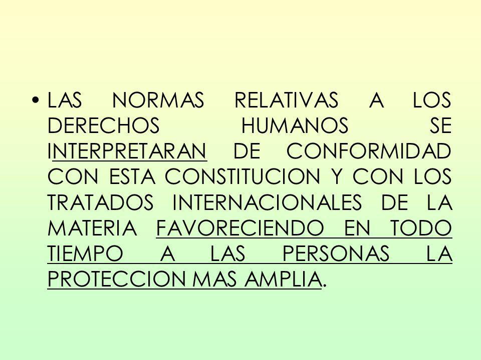 LAS NORMAS RELATIVAS A LOS DERECHOS HUMANOS SE INTERPRETARAN DE CONFORMIDAD CON ESTA CONSTITUCION Y CON LOS TRATADOS INTERNACIONALES DE LA MATERIA FAVORECIENDO EN TODO TIEMPO A LAS PERSONAS LA PROTECCION MAS AMPLIA.