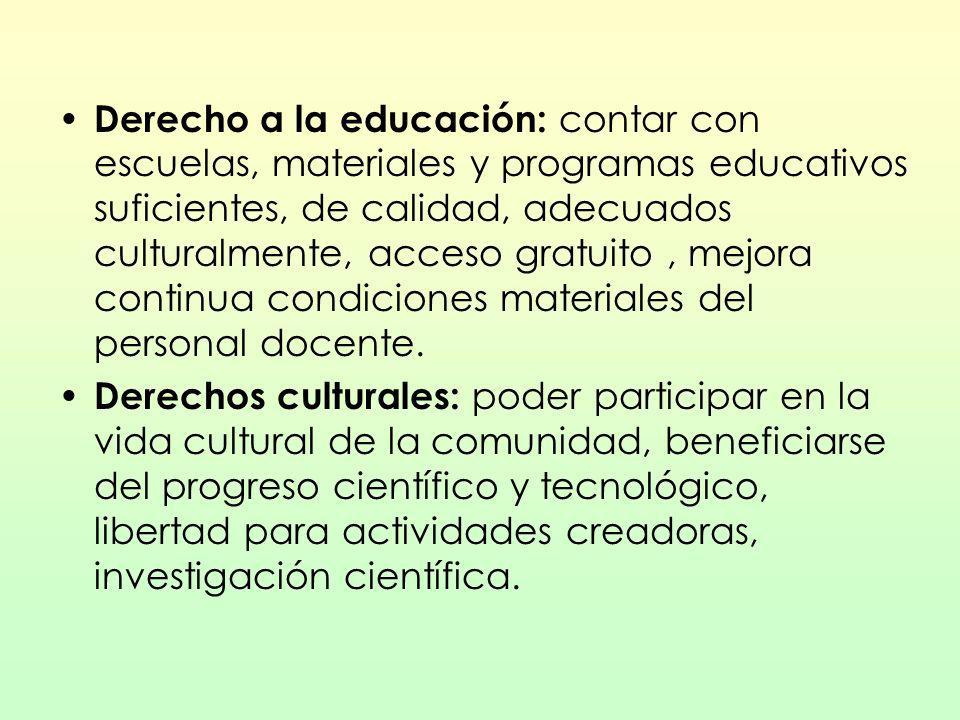 Derecho a la educación: contar con escuelas, materiales y programas educativos suficientes, de calidad, adecuados culturalmente, acceso gratuito , mejora continua condiciones materiales del personal docente.