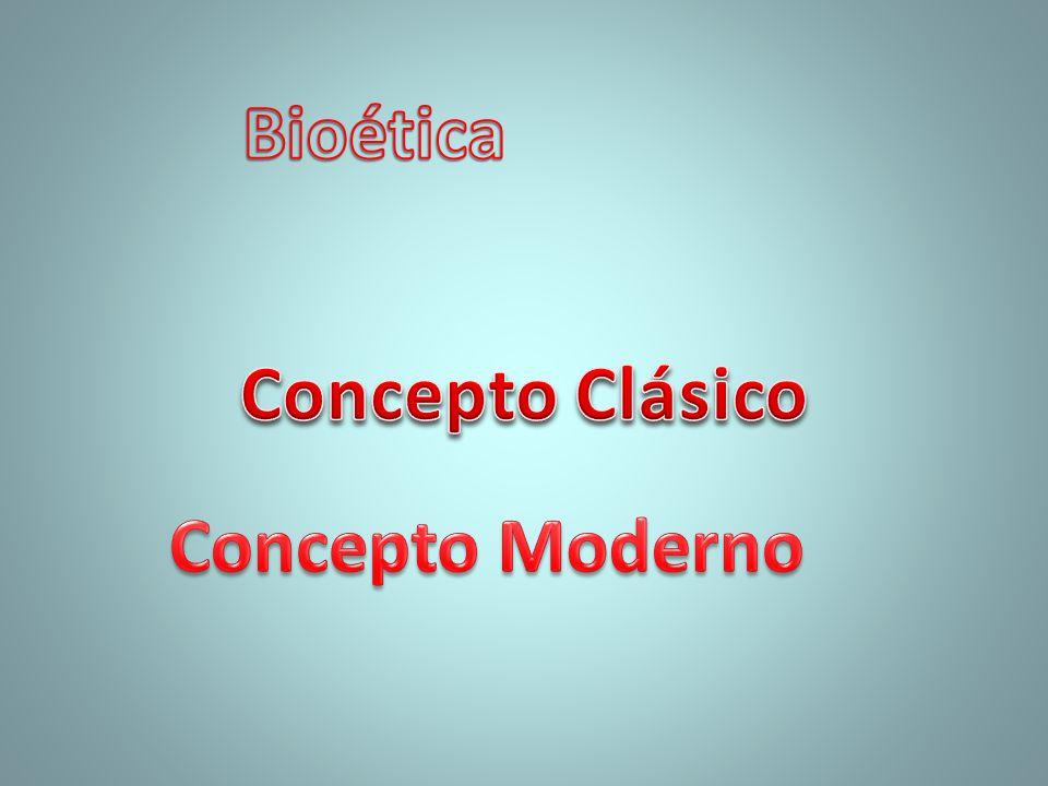 Bioética Concepto Clásico Concepto Moderno