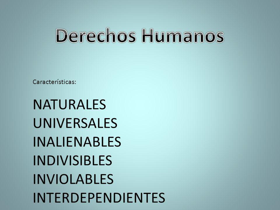 Derechos Humanos NATURALES UNIVERSALES INALIENABLES INDIVISIBLES