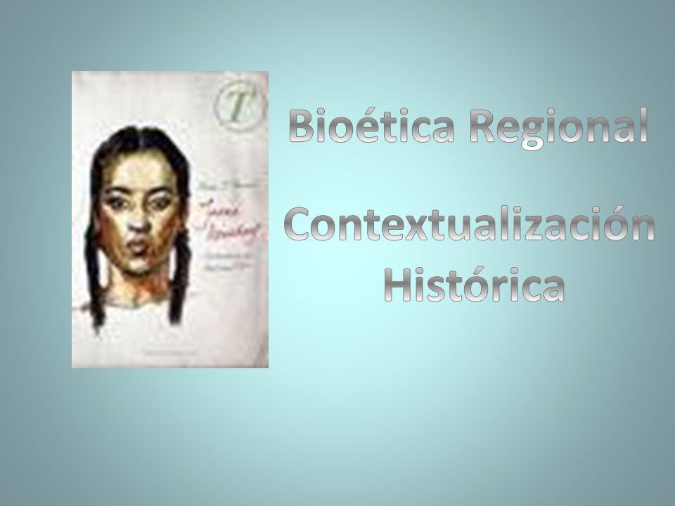 Bioética Regional Contextualización Histórica