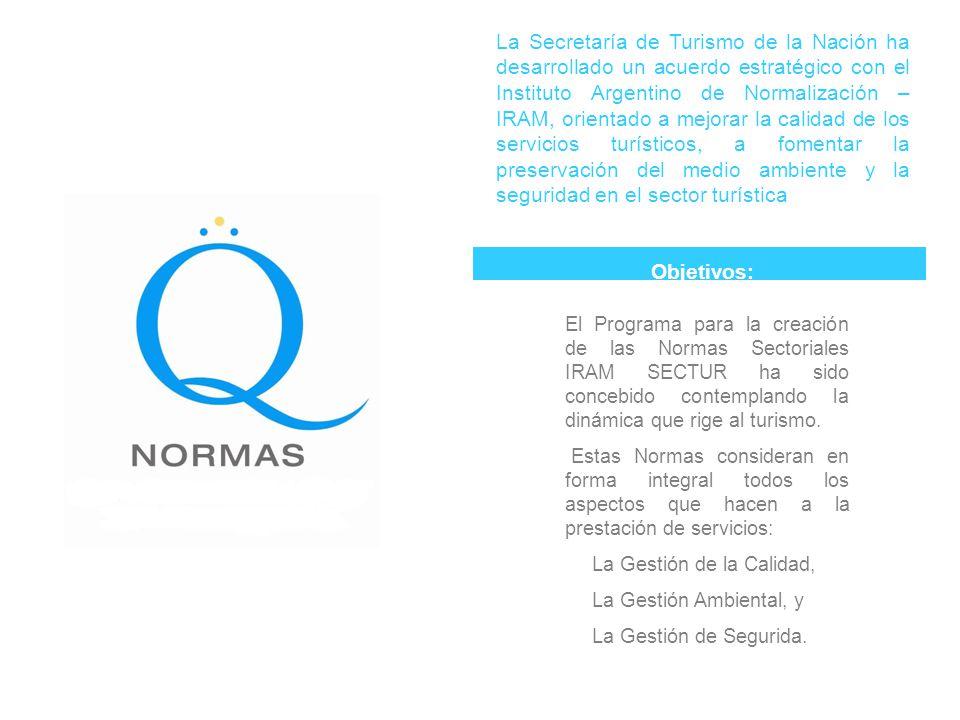 La Secretaría de Turismo de la Nación ha desarrollado un acuerdo estratégico con el Instituto Argentino de Normalización – IRAM, orientado a mejorar la calidad de los servicios turísticos, a fomentar la preservación del medio ambiente y la seguridad en el sector turística