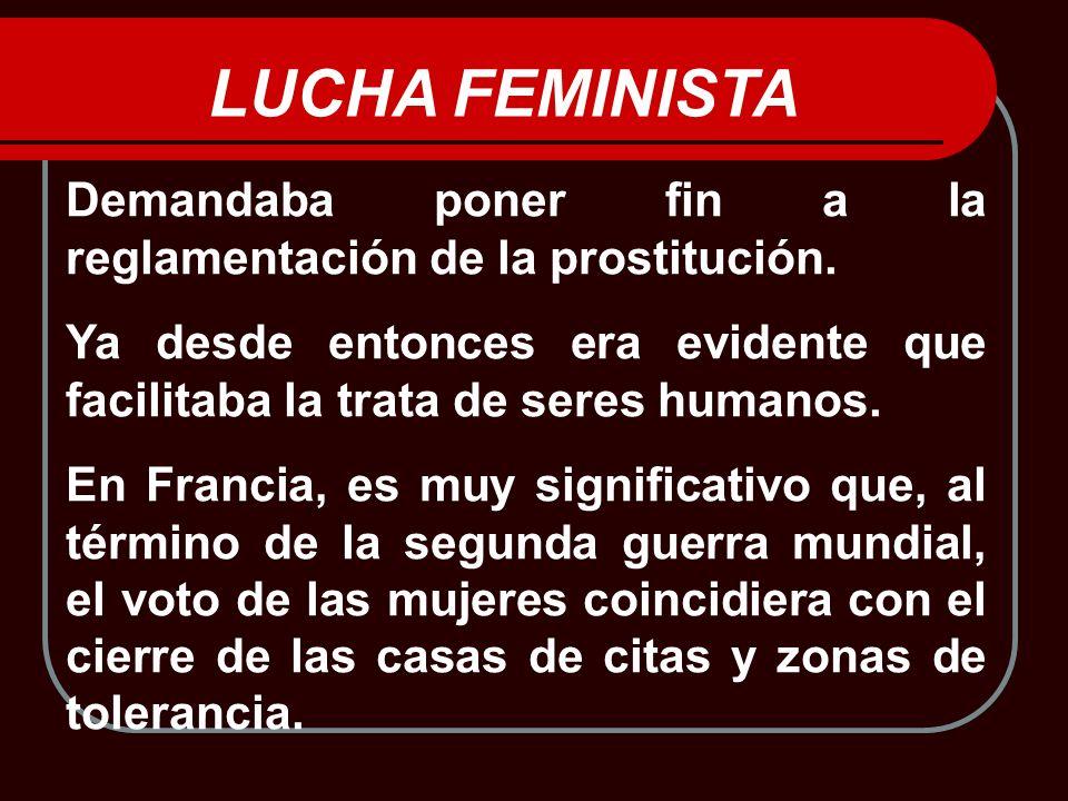 LUCHA FEMINISTA Demandaba poner fin a la reglamentación de la prostitución. Ya desde entonces era evidente que facilitaba la trata de seres humanos.