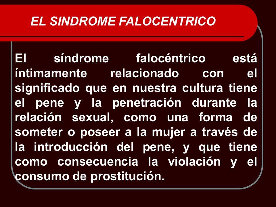 EL SINDROME FALOCENTRICO