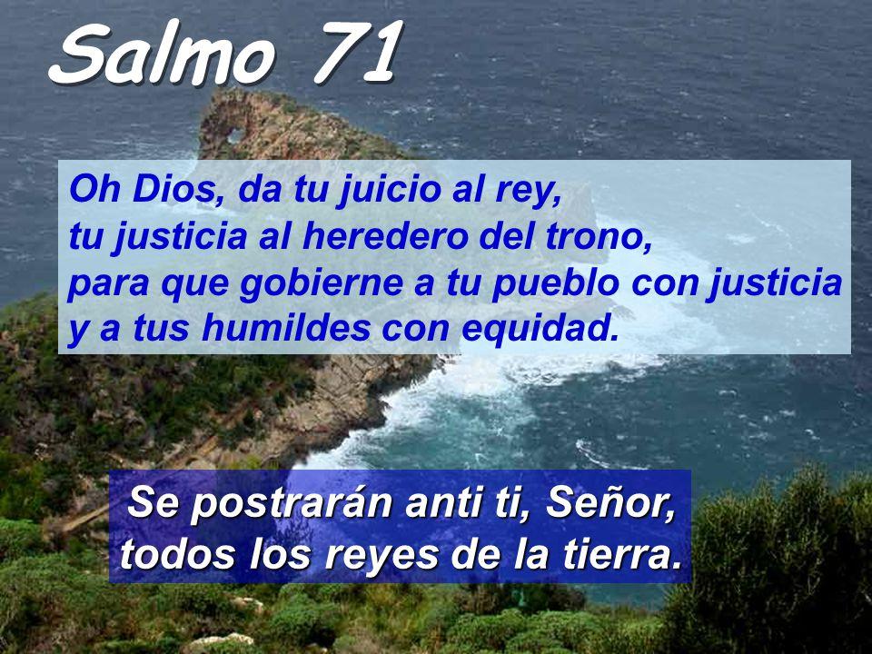 Salmo 71 Oh Dios, da tu juicio al rey, tu justicia al heredero del trono, para que gobierne a tu pueblo con justicia y a tus humildes con equidad.