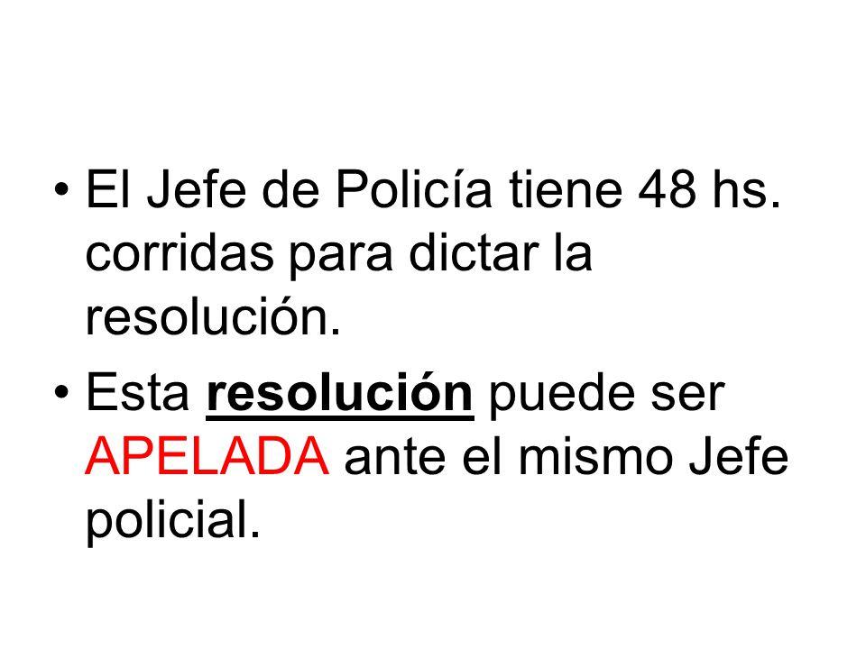 El Jefe de Policía tiene 48 hs. corridas para dictar la resolución.