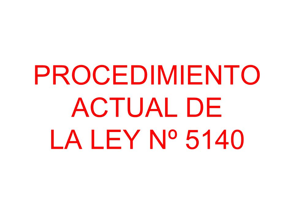 PROCEDIMIENTO ACTUAL DE LA LEY Nº 5140