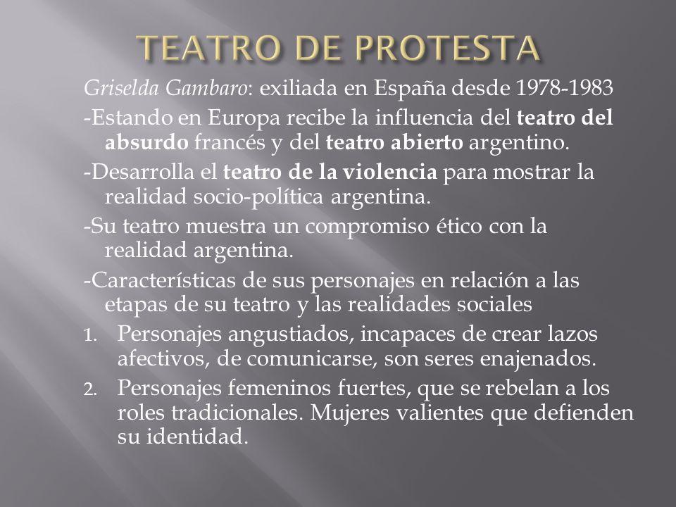 TEATRO DE PROTESTA Griselda Gambaro: exiliada en España desde 1978-1983.