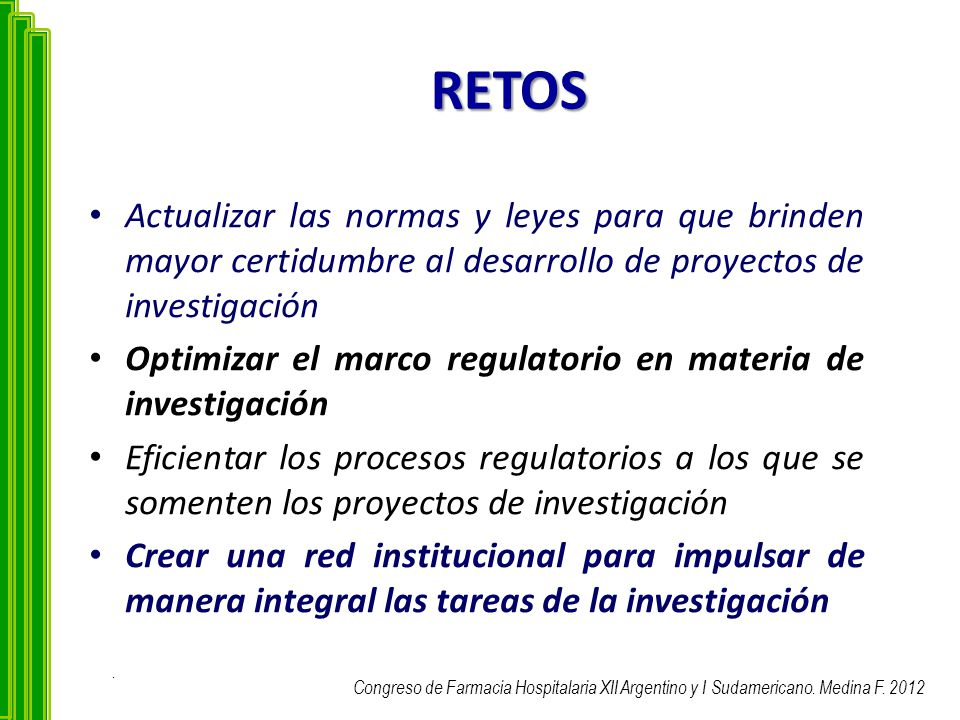 RETOS Actualizar las normas y leyes para que brinden mayor certidumbre al desarrollo de proyectos de investigación.
