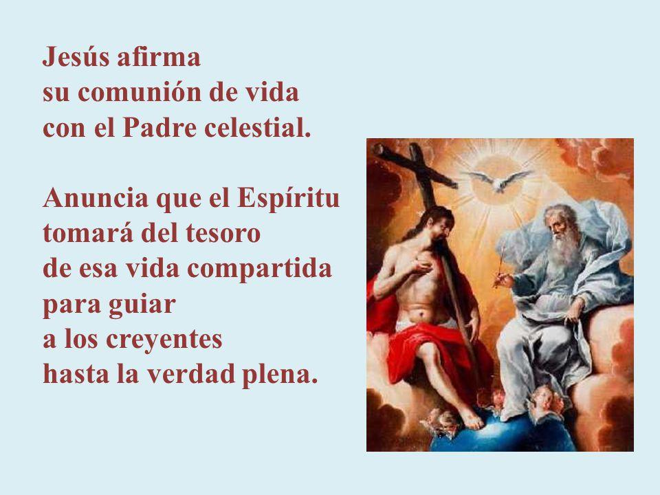 Jesús afirma su comunión de vida con el Padre celestial. Anuncia que el Espíritu tomará del tesoro.