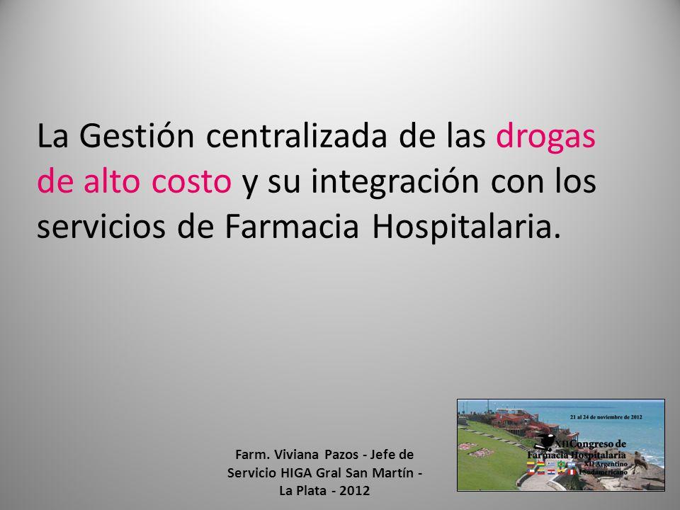 La Gestión centralizada de las drogas de alto costo y su integración con los servicios de Farmacia Hospitalaria.
