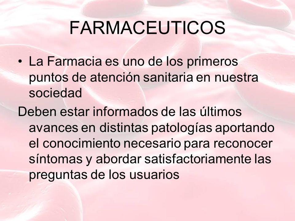 FARMACEUTICOS La Farmacia es uno de los primeros puntos de atención sanitaria en nuestra sociedad.