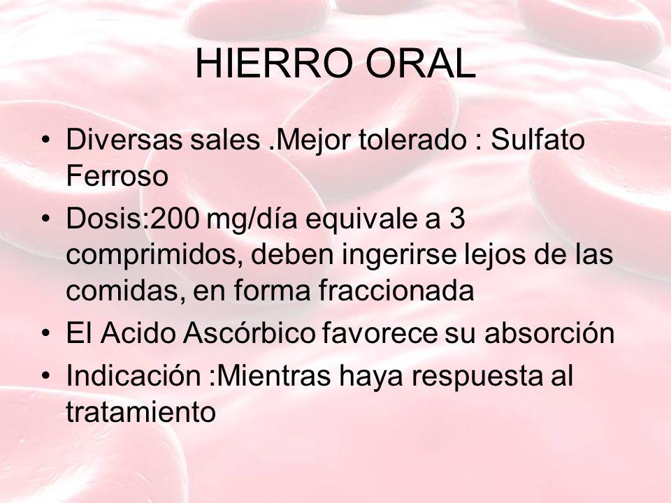 HIERRO ORAL Diversas sales .Mejor tolerado : Sulfato Ferroso