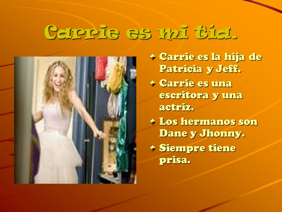 Carrie es mi tía. Carrie es la hija de Patricia y Jeff.