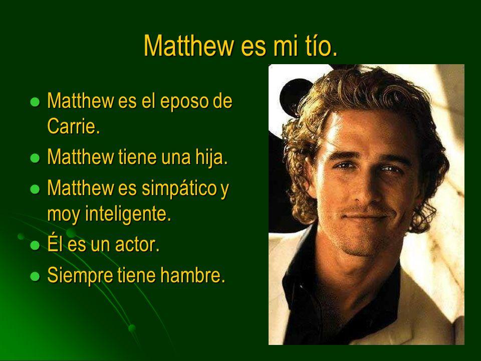 Matthew es mi tío. Matthew es el eposo de Carrie.