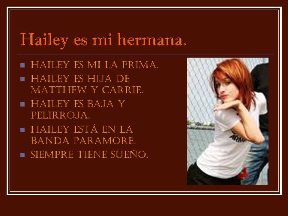 Hailey es mi hermana. Hailey es mi la prima.