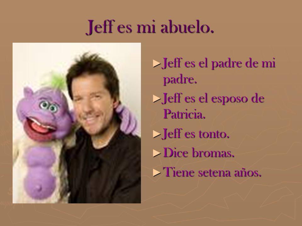 Jeff es mi abuelo. Jeff es el padre de mi padre.