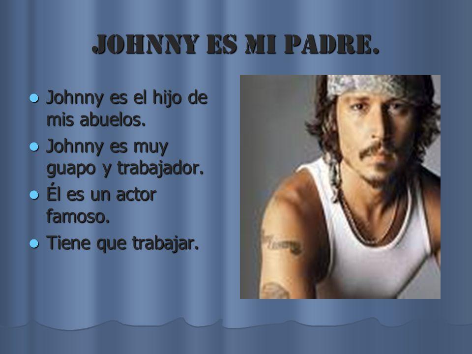 Johnny es mi padre. Johnny es el hijo de mis abuelos.