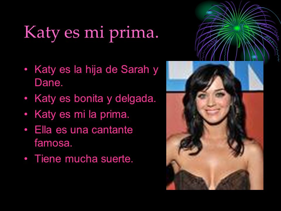 Katy es mi prima. Katy es la hija de Sarah y Dane.