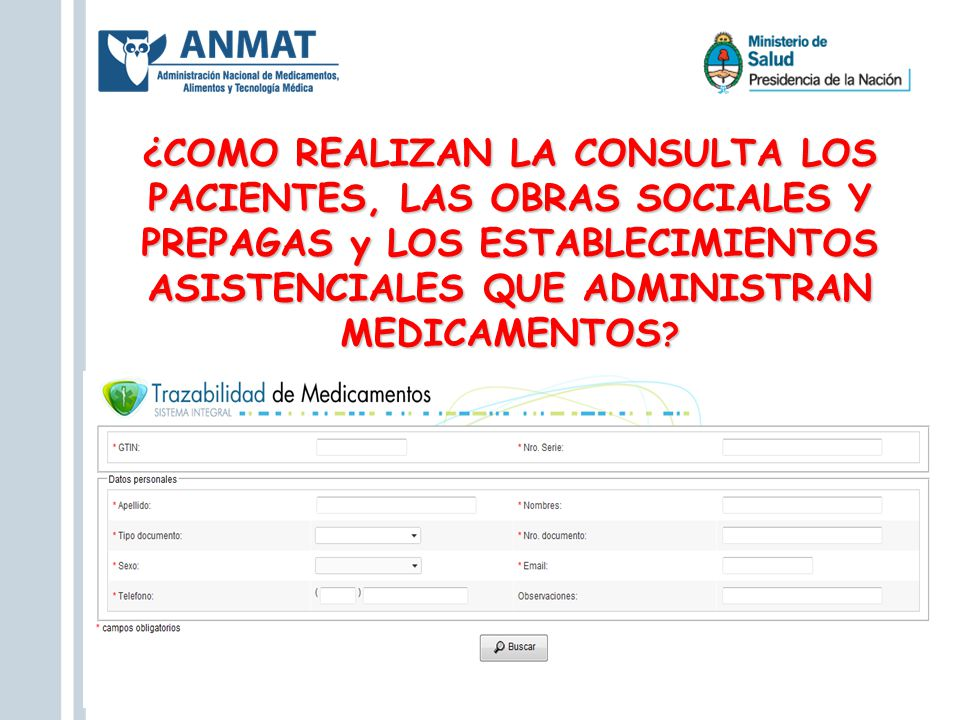 ¿COMO REALIZAN LA CONSULTA LOS PACIENTES, LAS OBRAS SOCIALES Y PREPAGAS y LOS ESTABLECIMIENTOS ASISTENCIALES QUE ADMINISTRAN MEDICAMENTOS