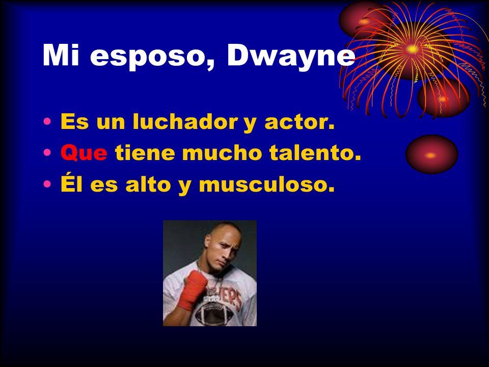 Mi esposo, Dwayne Es un luchador y actor. Que tiene mucho talento.