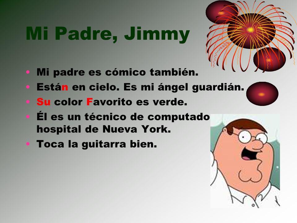 Mi Padre, Jimmy Mi padre es cómico también.
