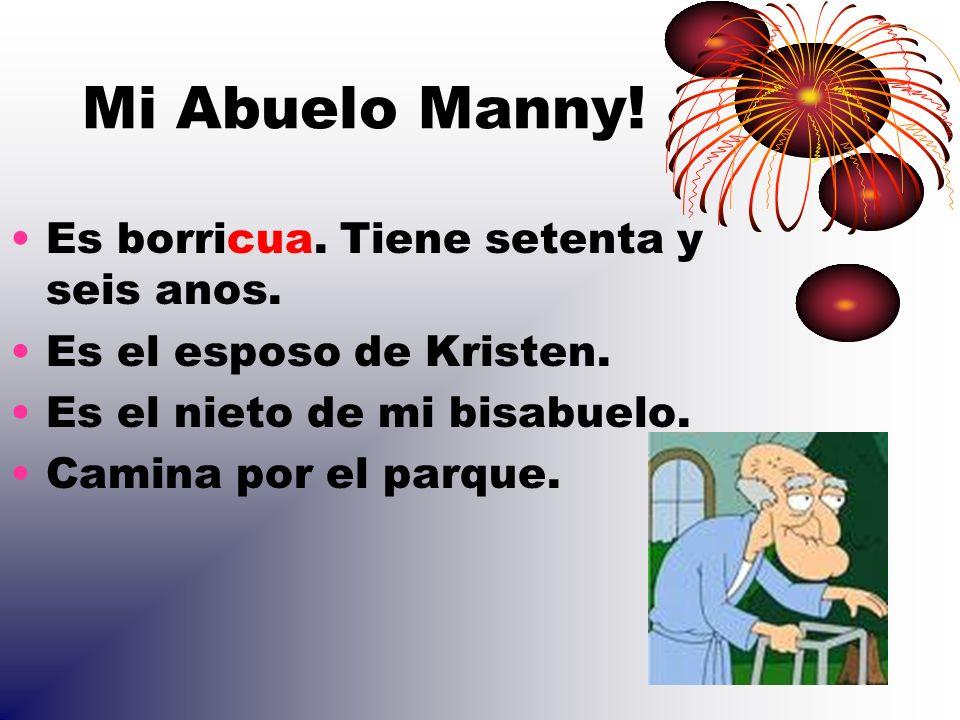 Mi Abuelo Manny! Es borricua. Tiene setenta y seis anos.