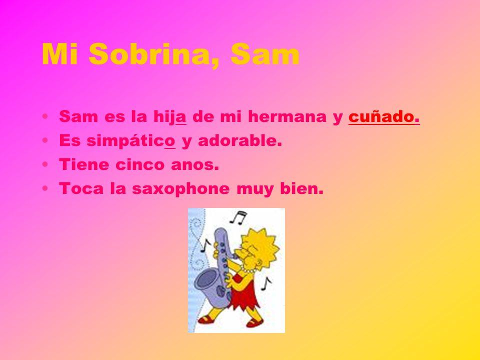 Mi Sobrina, Sam Sam es la hija de mi hermana y cuñado.
