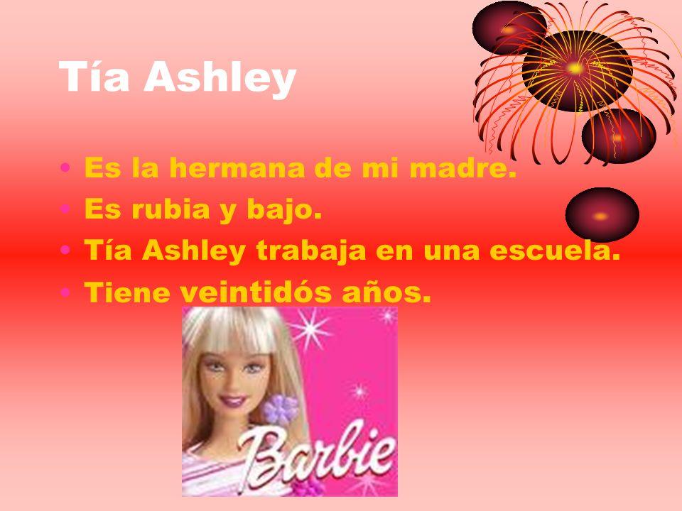 Tía Ashley Es la hermana de mi madre. Es rubia y bajo.
