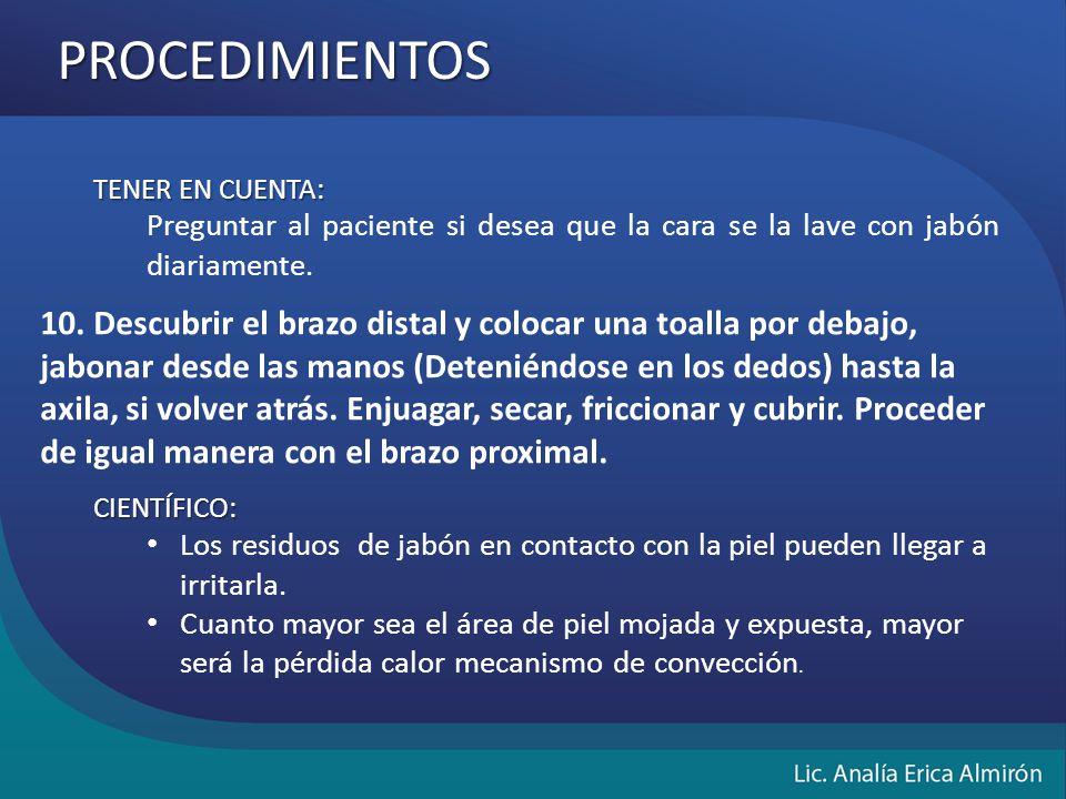 PROCEDIMIENTOS TENER EN CUENTA: Preguntar al paciente si desea que la cara se la lave con jabón diariamente.