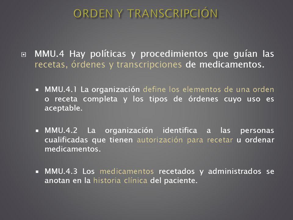 ORDEN Y TRANSCRIPCIÓN MMU.4 Hay políticas y procedimientos que guían las recetas, órdenes y transcripciones de medicamentos.