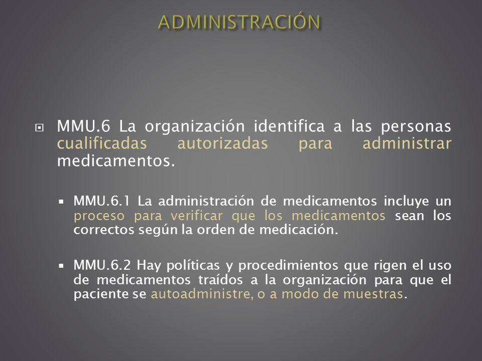 ADMINISTRACIÓN MMU.6 La organización identifica a las personas cualificadas autorizadas para administrar medicamentos.
