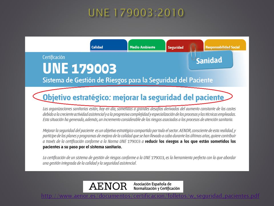 UNE 179003:2010 http://www.aenor.es/documentos/certificacion/folletos/w_seguridad_pacientes.pdf