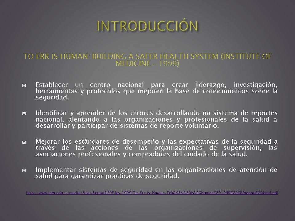 INTRODUCCIÓN TO ERR IS HUMAN: BUILDING A SAFER HEALTH SYSTEM (INSTITUTE OF MEDICINE – 1999)