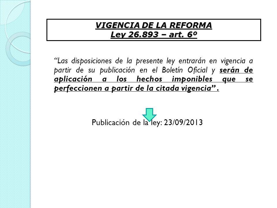 VIGENCIA DE LA REFORMA Ley 26.893 – art. 6º.