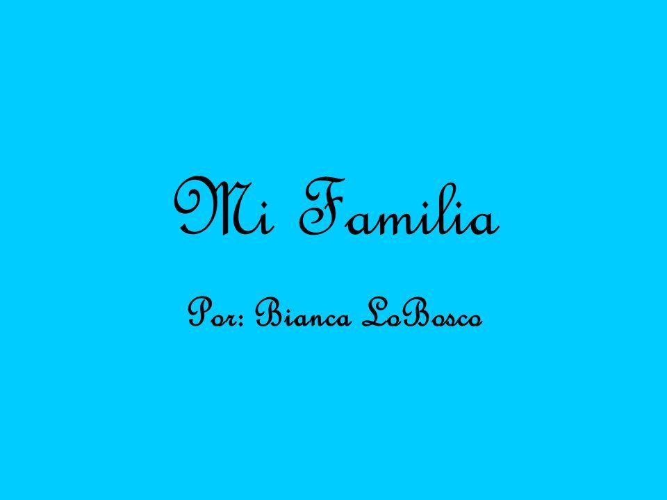Mi Familia Por: Bianca LoBosco