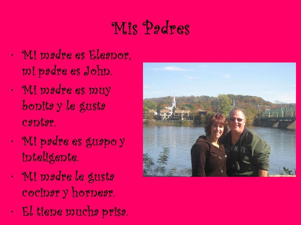 Mis Padres Mi madre es Eleanor, mi padre es John.