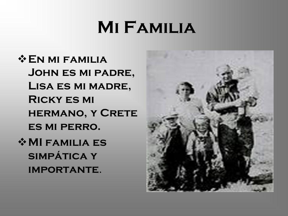 Mi Familia En mi familia John es mi padre, Lisa es mi madre, Ricky es mi hermano, y Crete es mi perro.