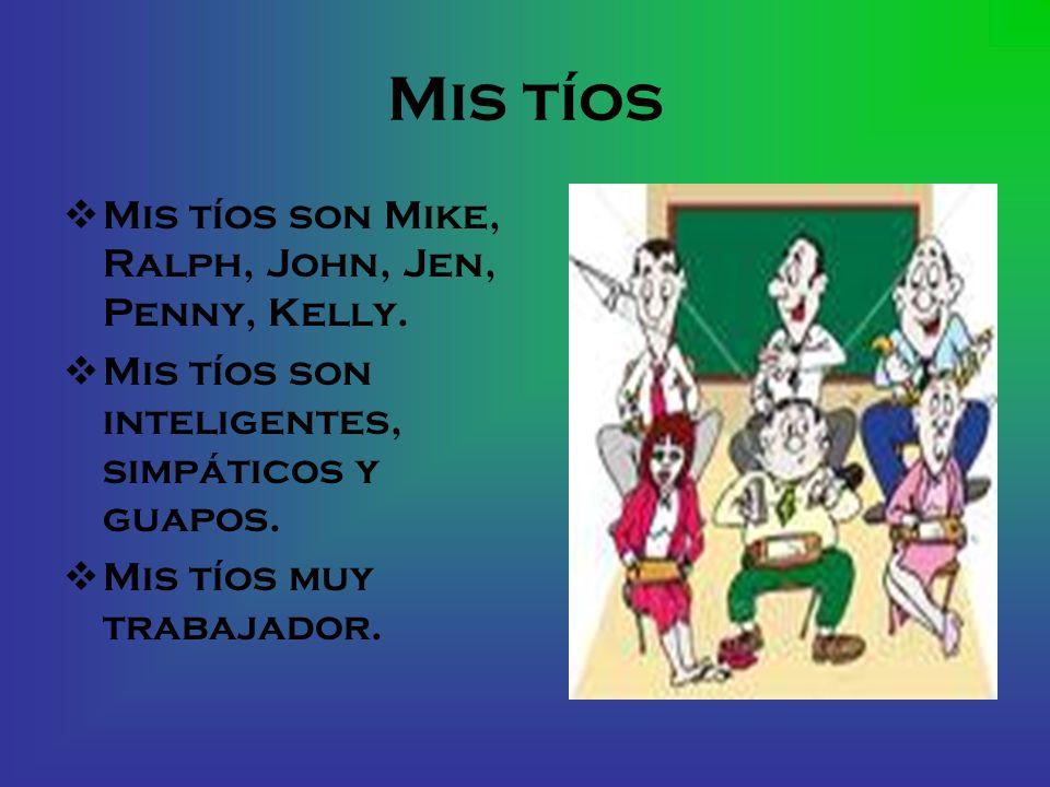 Mis tíos Mis tíos son Mike, Ralph, John, Jen, Penny, Kelly.