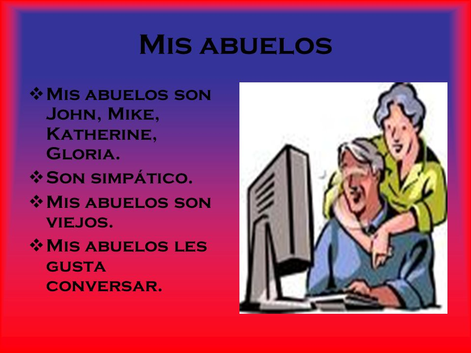 Mis abuelos Mis abuelos son John, Mike, Katherine, Gloria.
