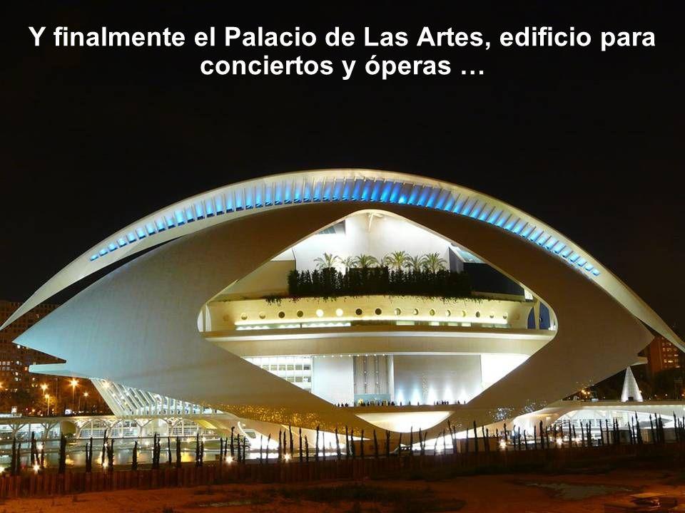 Y finalmente el Palacio de Las Artes, edificio para conciertos y óperas …