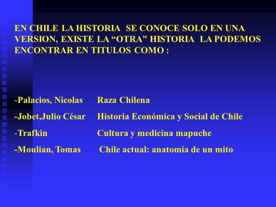 EN CHILE LA HISTORIA SE CONOCE SOLO EN UNA VERSION, EXISTE LA OTRA HISTORIA LA PODEMOS ENCONTRAR EN TITULOS COMO :