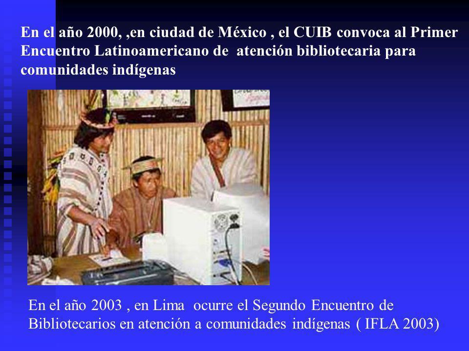 En el año 2000, ,en ciudad de México , el CUIB convoca al Primer Encuentro Latinoamericano de atención bibliotecaria para comunidades indígenas