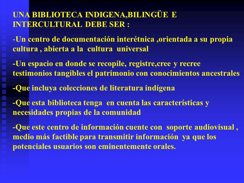 UNA BIBLIOTECA INDIGENA,BILINGÜE E INTERCULTURAL DEBE SER :