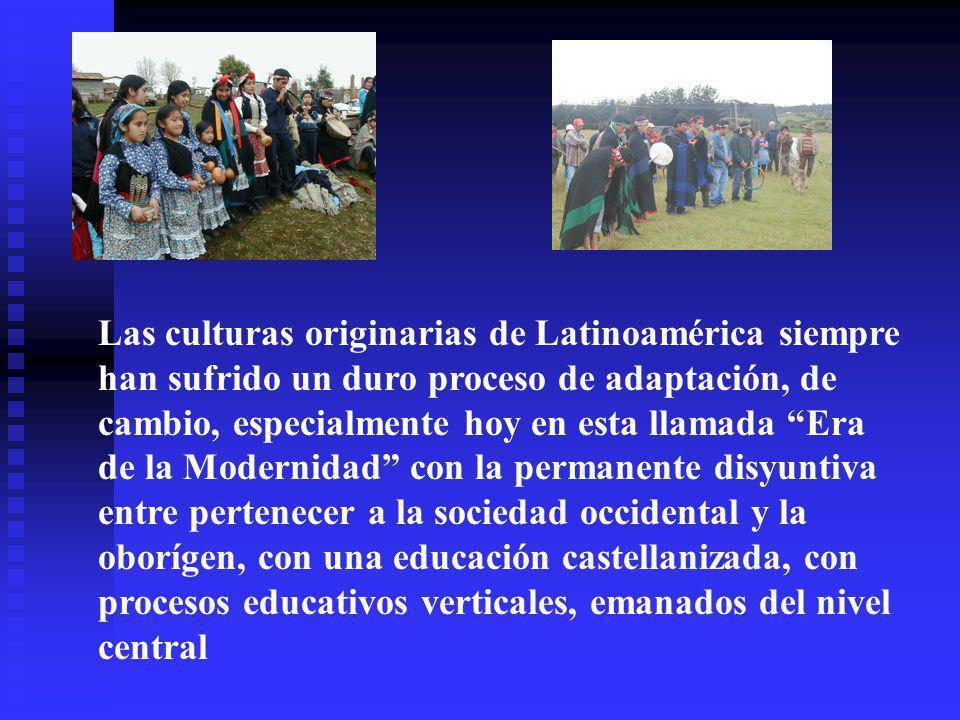 Las culturas originarias de Latinoamérica siempre han sufrido un duro proceso de adaptación, de cambio, especialmente hoy en esta llamada Era de la Modernidad con la permanente disyuntiva entre pertenecer a la sociedad occidental y la oborígen, con una educación castellanizada, con procesos educativos verticales, emanados del nivel central