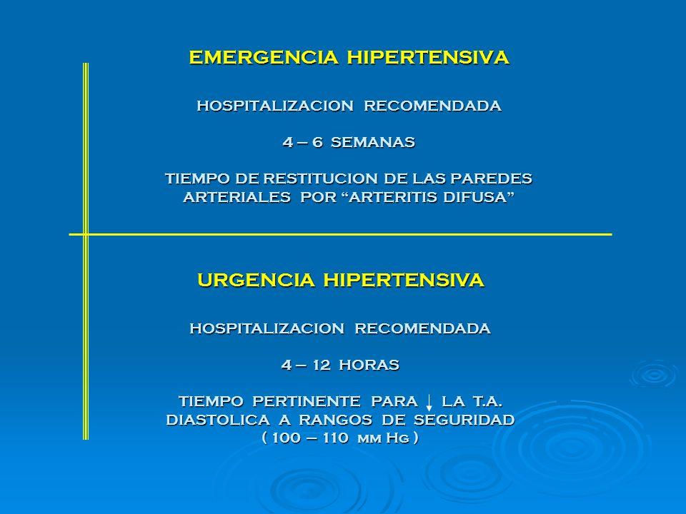 EMERGENCIA HIPERTENSIVA HOSPITALIZACION RECOMENDADA 4 – 6 SEMANAS TIEMPO DE RESTITUCION DE LAS PAREDES ARTERIALES POR ARTERITIS DIFUSA