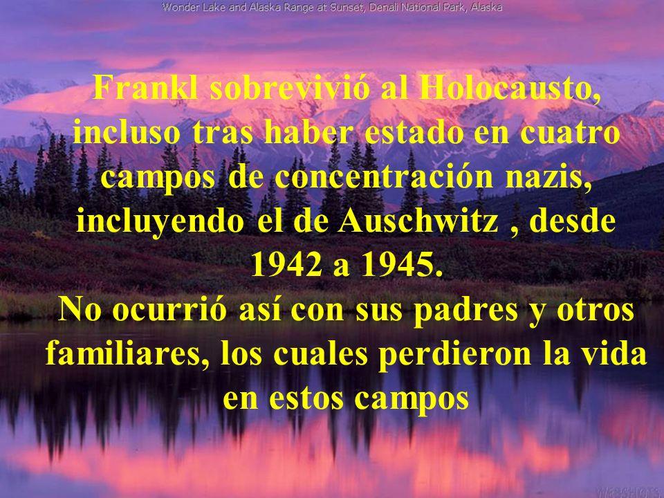 Frankl sobrevivió al Holocausto, incluso tras haber estado en cuatro campos de concentración nazis, incluyendo el de Auschwitz , desde 1942 a 1945.