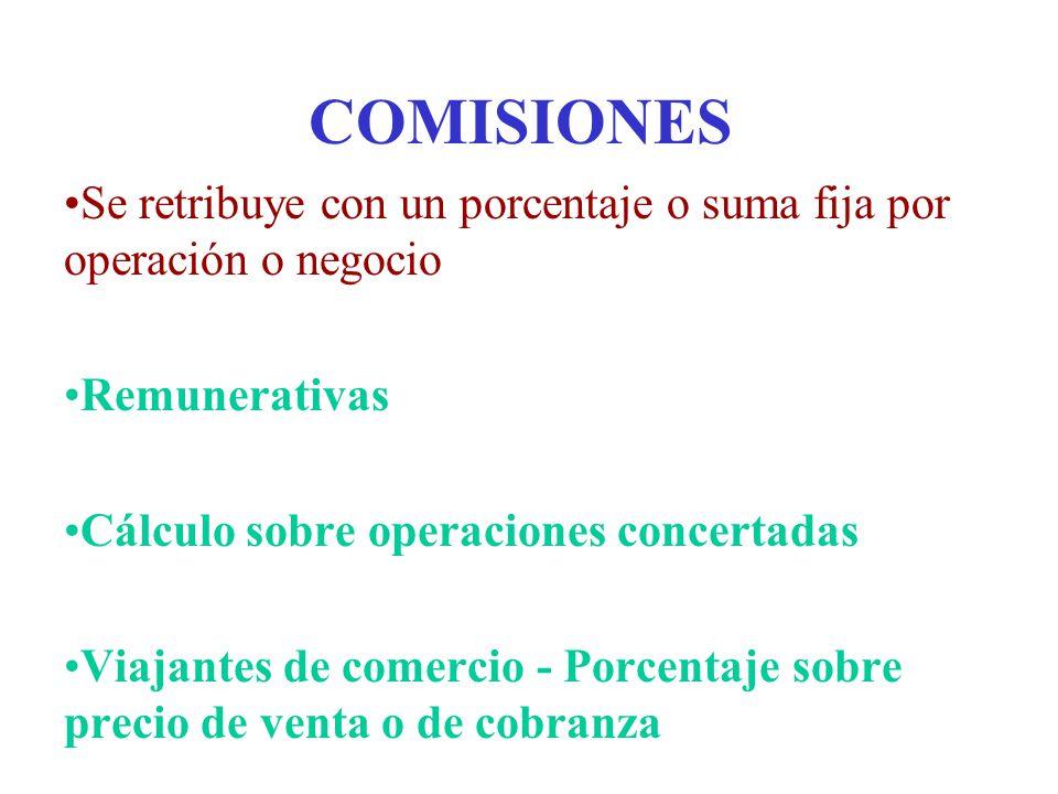 COMISIONES Se retribuye con un porcentaje o suma fija por operación o negocio. Remunerativas. Cálculo sobre operaciones concertadas.